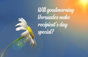 Image for will good morning versuades make recipient's day special?