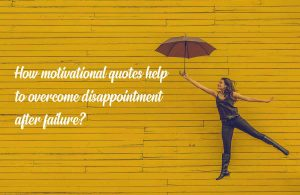 Image for how motivational quotes help to overcome disappointment after failure?